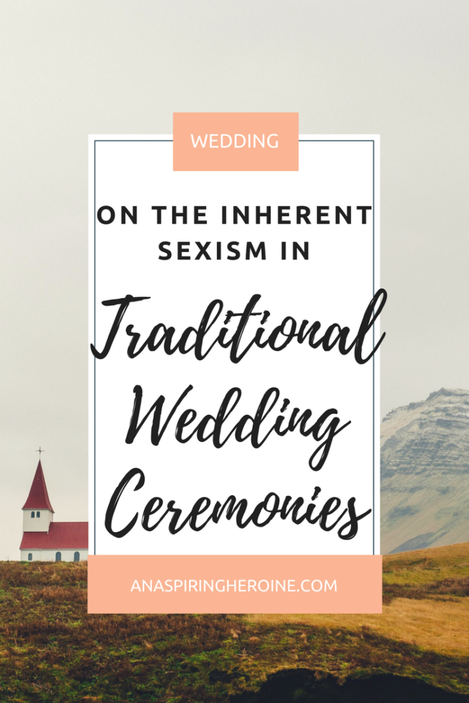 A little anecdote about the sexism inherently found in traditional wedding ceremonies and my attempts to bring some kind of balance to the equation | An Aspiring Heroine