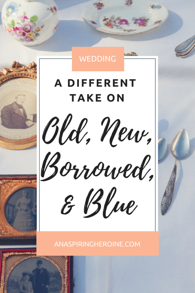 """Something old, something new, something borrowed, and something blue"": Here's my take on the age-old adage 