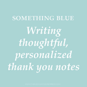 Something Blue - writing thoughtful, personalized thank you notes