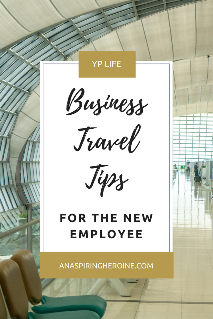 So you're about to hit the road on your first business trip. Here are some things to keep in mind that your employer would want you to know and you'll thank me for later! | An Aspiring Heroine