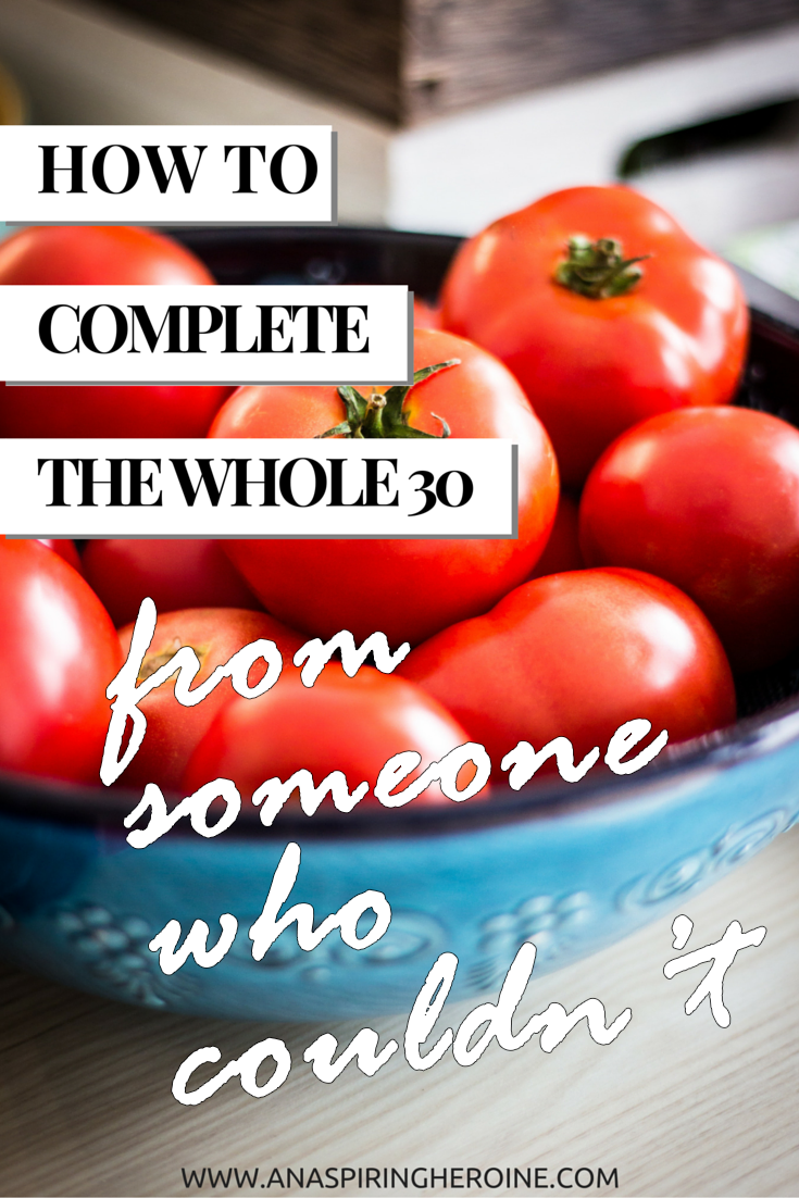 How to survive the Whole30... from someone who couldn't - I made it to day 10, but by learning from my mistakes, you can go all the way! // www.anaspiringheroine.com