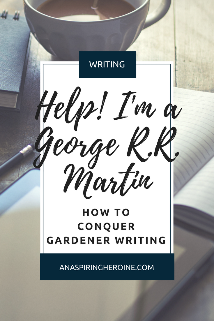 "Recently I came across the term ""gardener writing,"" something George R.R. Martin attributes to his style of writing and something I seriously relate to after doing a little research. So how can myself and other gardeners keep the inspiration going to actually finish a book? I have a few suggestions on the blog. 
