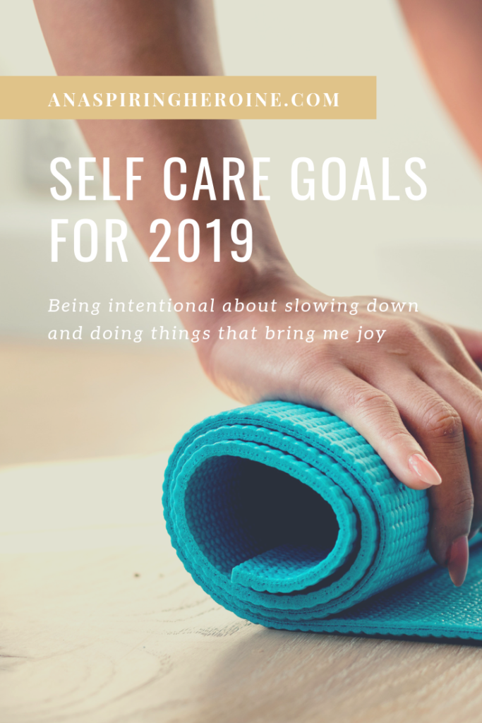 Self care goals are an important part of my resolutions for the New Year. In 2019, I'm being intentional about slowing down, giving my brain a break, and doing things that bring me joy like yoga and skin care. | An Aspiring Heroine